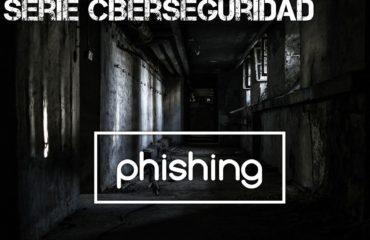 Serie Ciberseguridad Phishing