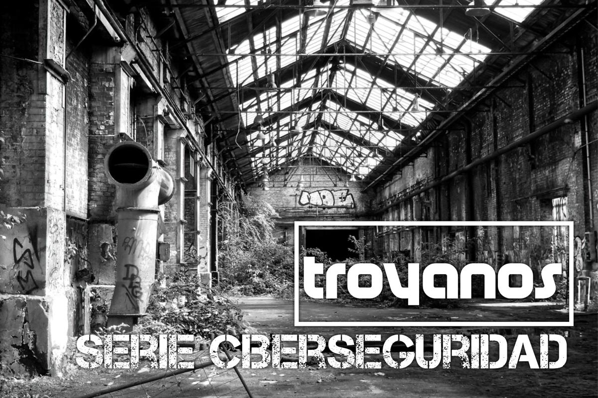 Serie Ciberseguridad Troyano