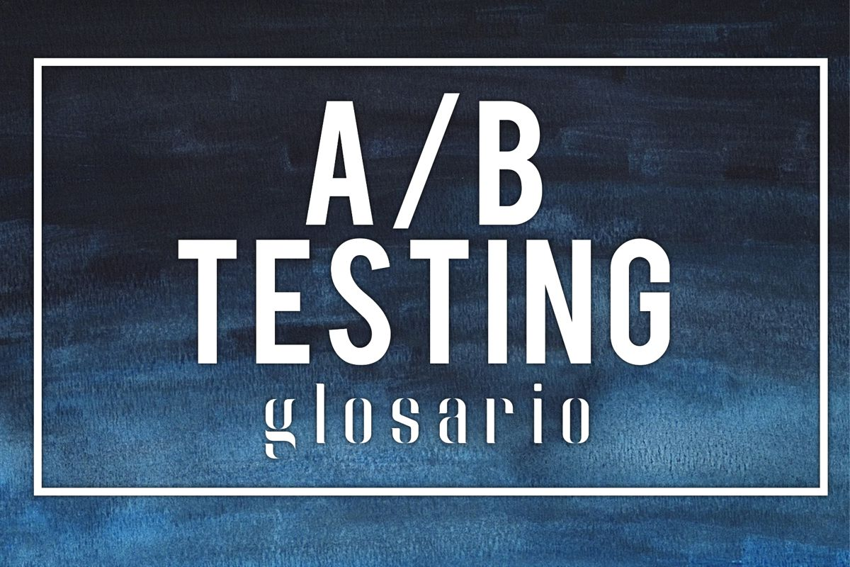 ab testing glosario definicion para ecommerce marketing digital
