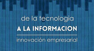de la tecnologia a la informacion innovacion empresarial