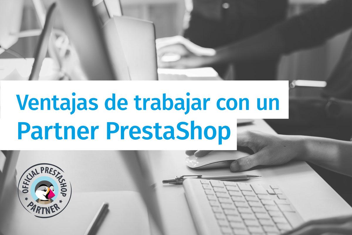 Ventajas de trabajar con un Partner PrestaShop
