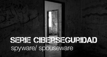 Ciberseguridad: spyware, spouseware
