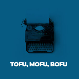 Glosario Conecta Software - Marketing - TOFU, MOFU, BOFU
